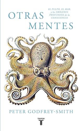 Otras mentes: El Pulpo, el Mar y los Orígenes profundos de la consciencia