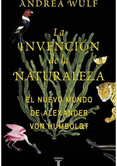La invención de la naturaleza, el nuevo mundo de Alexander von Humboldt